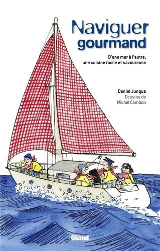 Daniel Junqua - Naviguer gourmand - D'une mer à l'autre, une cuisine facile et savoureuse.