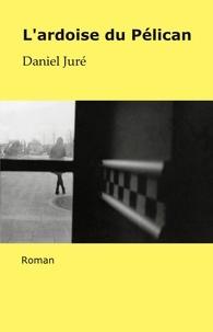 Daniel Juré - L'Ardoise du Pélican - Roman.