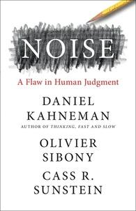 Daniel Kahneman et Olivier Sibony - Noise - A Flaw in Human Judgment.