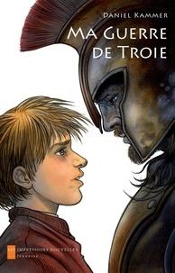 Daniel Kammer - Ma Guerre de Troie.