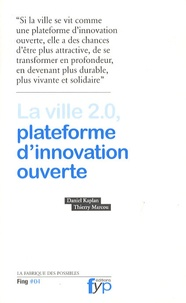 Daniel Kaplan et Thierry Marcou - La ville 2.0, plateforme d'innovation ouverte.