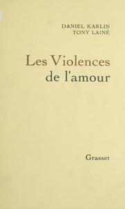 Daniel Karlin et Tony Lainé - Les Violences de l'amour.