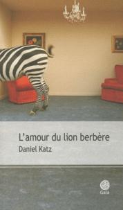 Daniel Katz - L'amour du lion berbère et autres récits.