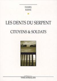 Daniel Keene - Les dents du serpent - Citoyens et Soldats.