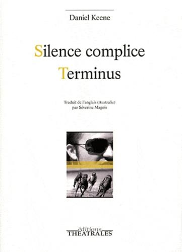 Daniel Keene - Silence complice / Terminus.