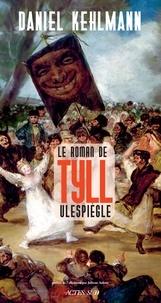 Rapidshare ebooks télécharger deutsch Le Roman de la vie de Tyll Ulespiègle 9782330130886 par Daniel Kehlmann in French
