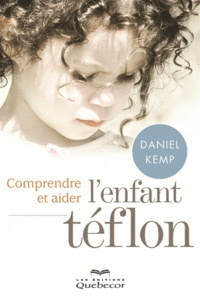 Daniel Kemp - Comprendre et aider l'enfant téflon.