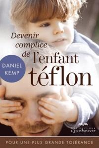Daniel Kemp - Devenir complice de l'enfant téflon - Pour une plus grande tolérance.