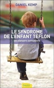Daniel Kemp - Le syndrome de l'enfant téflon - Des enfants différents.