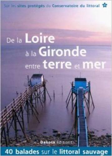 Daniel Kempa et Corinne Gense - De la Loire à la Gironde entre terre et mer - 40 balades sur les sites du Conservatoire du littoral.