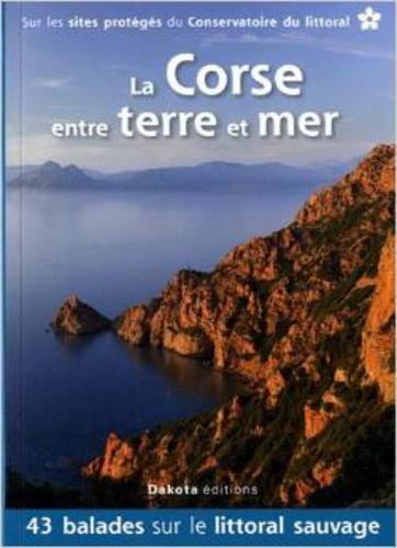 Daniel Kempa et Corinne Gense - La Corse entre terre et mer - 43 balades sur les sites du Conservatoire du littoral.