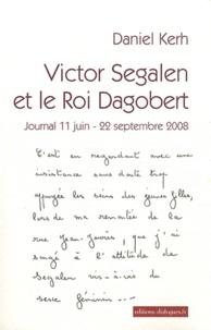 Daniel Kerh - Victor Segalen et le Roi Dagobert - Journal 11 juin - 22 septembre 2008.