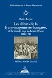 Daniel Kerjan - Les débuts de la franc-maçonnerie française - de la Grande Loge au Grand Orient 1688-1793.