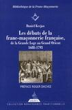 Daniel Kerjan - Les débuts de la franc-maçonnerie française, de la Grande Loge au Grand Orient - 1688-1793.