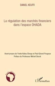 Daniel Keuffi - La régulation des marchés financiers dans l'espace OHADA.