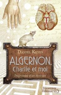 """Daniel Keyes - Algernon, Charlie et moi - Trajectoire d'un écrivain ; Suivi de la nouvelle """"Des fleurs pour Algernon""""."""