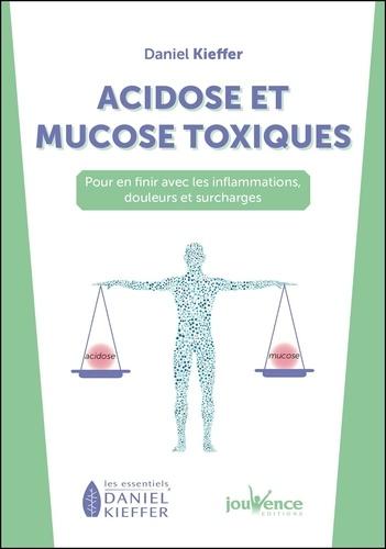 Acidose et mucose toxiques. Pour en finir avec les inflammations, douleurs et surcharges