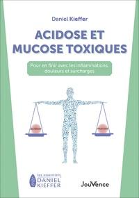 Daniel Kieffer - Acidose et mucose toxiques - Pour en finir avec les inflammations, douleurs et surcharges.