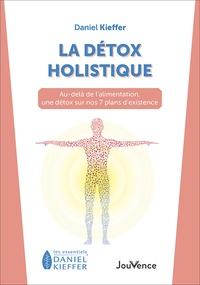 Daniel Kieffer - La détox holistique - Au-delà de l'alimentation, une détox sur nos 7 plans d'existence.