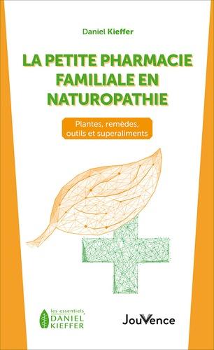 La petite pharmacie familiale en naturopathie. Plantes, remèdes, outils et superaliments
