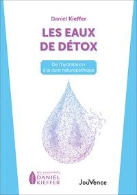 Daniel Kieffer - Les eaux de détox - De l'hydratation à la cure naturopathique.