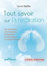 Daniel Kieffer - Tout savoir sur la respiration - Ses dimensions physiologique, énergétique, psychologique et transpersonnelle.