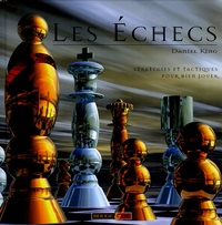 Daniel King et  Collectif - Les échecs.
