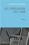 Daniel Kircher - Le chevalier de l'air.