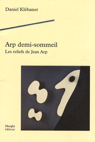 Daniel Klébaner - Arp demi-sommeil - Les reliefs de Jean Arp.