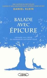 Balade avec Epicure- Au coeur du bonheur authentique - Daniel Klein  