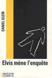 Daniel Klein - Elvis mène l'enquête.