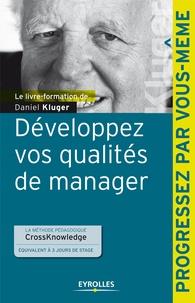 Daniel Kluger et Isabelle Collard - Développez vos qualités de manager.