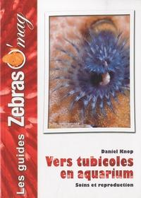 Daniel Knop - Vers tubicoles en aquarium - Soins et reproduction.