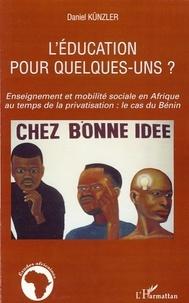 Daniel Künzler - L'éducation pour quelques-uns ? - Enseignement et mobilité sociale en Afrique au temps de la privatisation : le cas du Bénin.