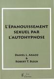 Daniel L. Araoz et Robert Bleck - L'épanouissement sexuel par l'autohypnose.