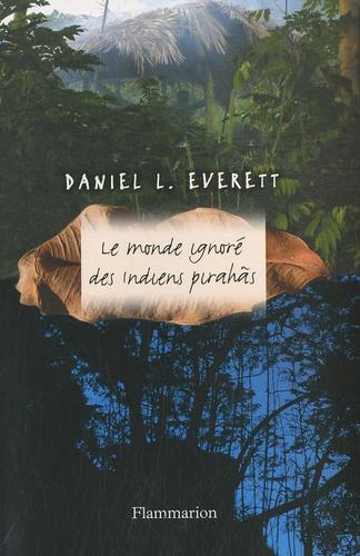 Daniel L. Everett - Le monde ignoré des indiens Pirahãs.