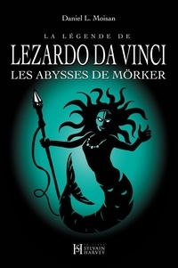 Daniel L. Moisan - La légende de LEZARDO DA VINCI  : La légende de LEZARDO DA VINCI, Tome 3 - Les Abysses de Mörker.