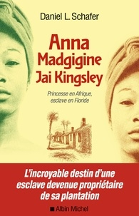 Daniel L. Schafer - Anna Madgigine Jay Kingsley - Princesse en Afrique esclave en Floride.