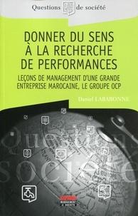 Daniel Labaronne - Donner du sens à la recherche de performances - Leçons de management d'une grande entreprise marocaine, le groupe OCP.