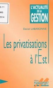 Daniel Labaronne - Les privatisations à l'Est.