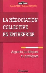 Daniel Labbé et Bertrand Reynaud - La négociation collective en entreprise. - Aspects juridiques et pratiques.