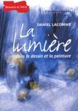 Daniel Lacomme - La lumière dans le dessin et la peinture.