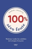 Daniel Lacotte - 100% zéro faute - Maîtriser (enfin) les subtilités de la langue française.