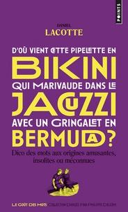 Daniel Lacotte - D'où vient cette pipelette en bikini qui marivaude dans le jacuzzi avec un gringalet en bermuda ? - Dico des mots aux origines amusantes, insolites ou méconnues.