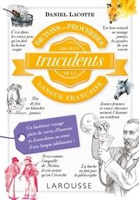 Daniel Lacotte - Dictons et proverbes les plus truculents de la langue française.