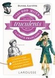 Daniel Lacotte - Les 600 mots les plus truculents de la langue française.
