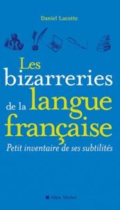 Daniel Lacotte - Les bizarreries de la langue française - Petit inventaire de ses subtilités.