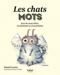 Daniel Lacotte et Pierre Fouillet - Les chats mots - Jeux de mots félins, charmeurs et chaleureux.