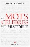 Daniel Lacotte - Les Mots célèbres de l'histoire.