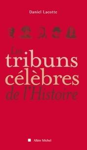 Daniel Lacotte - Les Tribuns célèbres de l'histoire.